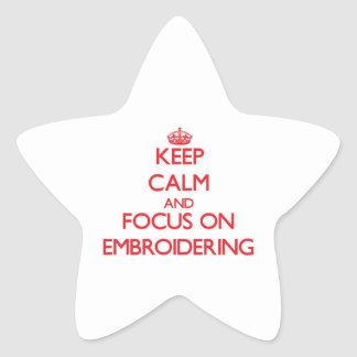 Keep Calm and focus on EMBROIDERING Star Sticker