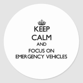 Keep Calm and focus on EMERGENCY VEHICLES Classic Round Sticker