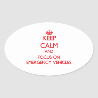 Keep Calm and focus on EMERGENCY VEHICLES Oval Sticker