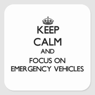 Keep Calm and focus on EMERGENCY VEHICLES Square Sticker