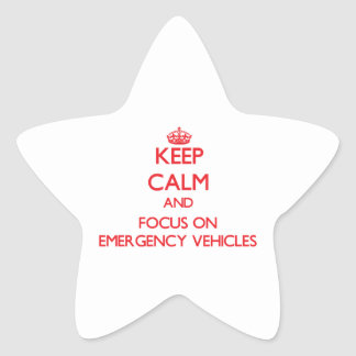Keep Calm and focus on EMERGENCY VEHICLES Star Sticker