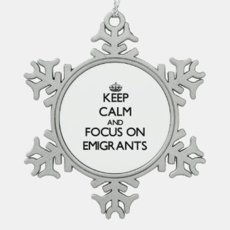 Keep Calm and focus on EMIGRANTS Snowflake Pewter Christmas Ornament