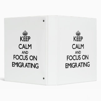 Keep Calm and focus on EMIGRATING 3 Ring Binder