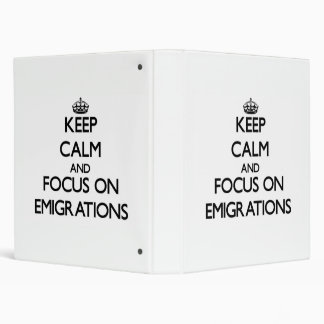Keep Calm and focus on EMIGRATIONS 3 Ring Binder