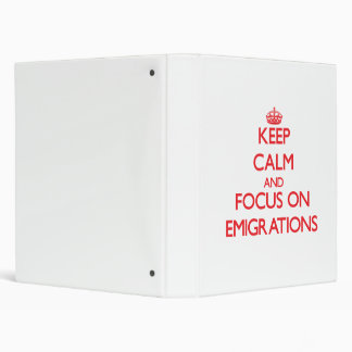 Keep Calm and focus on EMIGRATIONS Binder