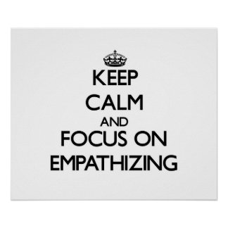 Keep Calm and focus on EMPATHIZING Print