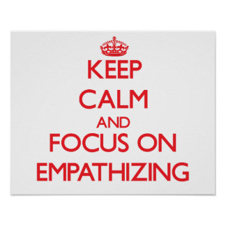 Keep Calm and focus on EMPATHIZING Posters