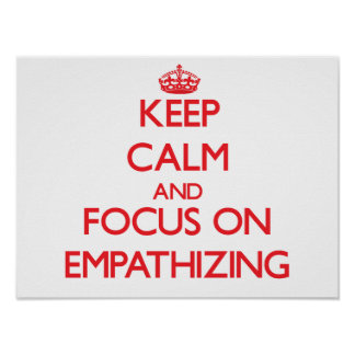 Keep Calm and focus on EMPATHIZING Poster