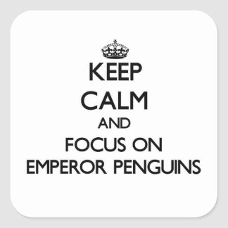 Keep calm and focus on Emperor Penguins Square Sticker