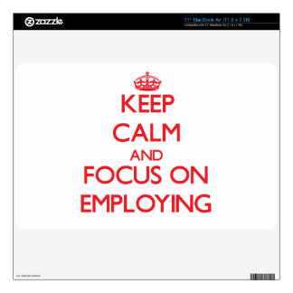Keep Calm and focus on EMPLOYING MacBook Skins