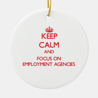 Keep Calm and focus on EMPLOYMENT AGENCIES Double-Sided Ceramic Round Christmas Ornament