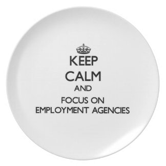 Keep Calm and focus on EMPLOYMENT AGENCIES Dinner Plates