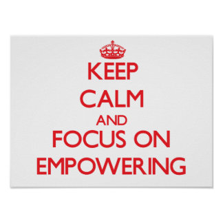 Keep Calm and focus on EMPOWERING Poster
