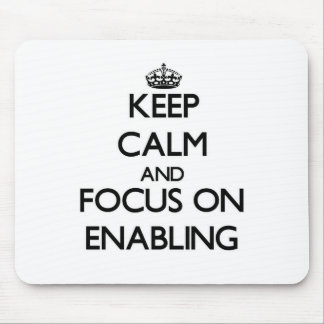 Keep Calm and focus on ENABLING Mousepad