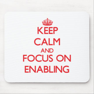 Keep Calm and focus on ENABLING Mousepads