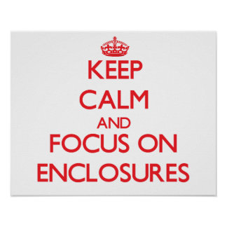 Keep Calm and focus on ENCLOSURES Print