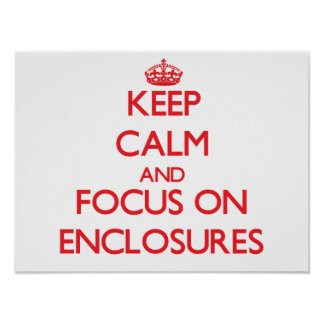 Keep Calm and focus on ENCLOSURES Poster
