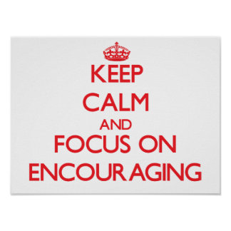 Keep Calm and focus on ENCOURAGING Posters