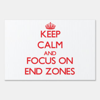 Keep Calm and focus on END ZONES Sign