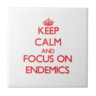 Keep Calm and focus on ENDEMICS Tiles