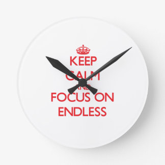 Keep Calm and focus on ENDLESS Wall Clocks