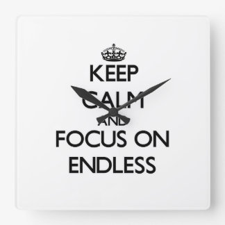 Keep Calm and focus on ENDLESS Square Wall Clock