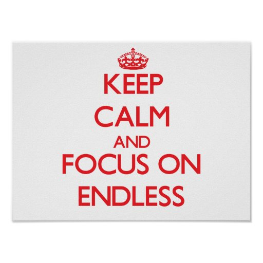 Keep Calm and focus on ENDLESS Poster