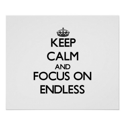Keep Calm and focus on ENDLESS Print