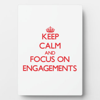 Keep Calm and focus on ENGAGEMENTS Plaque