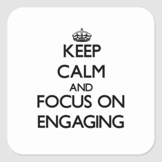 Keep Calm and focus on ENGAGING Square Sticker
