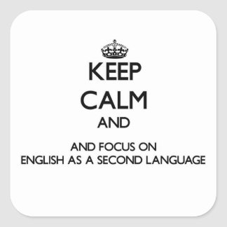 Keep calm and focus on English As A Second Languag Square Sticker