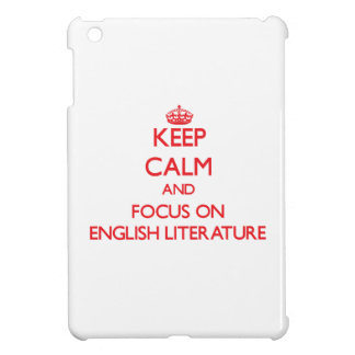 Keep Calm and focus on ENGLISH LITERATURE Case For The iPad Mini