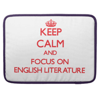 Keep Calm and focus on ENGLISH LITERATURE Sleeve For MacBooks