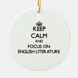 Keep Calm and focus on ENGLISH LITERATURE Christmas Ornament