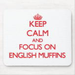 Keep Calm and focus on English Muffins Mousepad