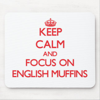 Keep Calm and focus on English Muffins Mouse Pad