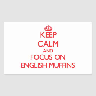 Keep Calm and focus on English Muffins Rectangular Stickers