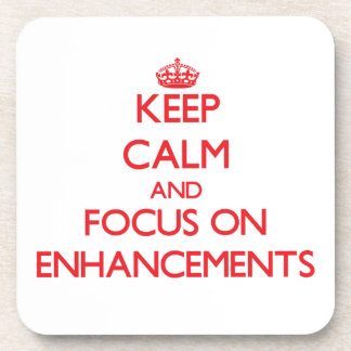 Keep Calm and focus on ENHANCEMENTS Coasters