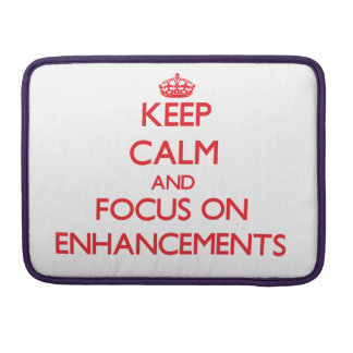 Keep Calm and focus on ENHANCEMENTS Sleeves For MacBook Pro