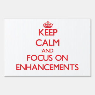 Keep Calm and focus on ENHANCEMENTS Lawn Sign