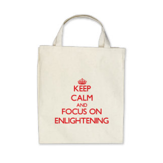 Keep Calm and focus on ENLIGHTENING Canvas Bags