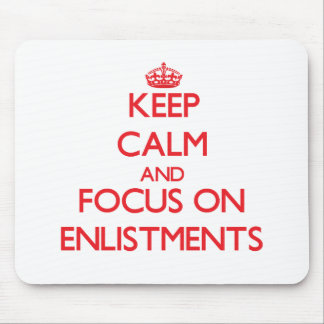 Keep Calm and focus on ENLISTMENTS Mouse Pads