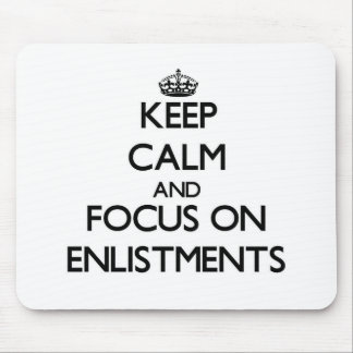Keep Calm and focus on ENLISTMENTS Mousepads