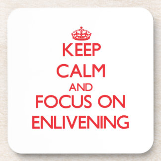 Keep Calm and focus on ENLIVENING Coasters