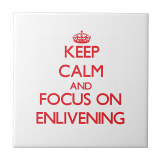 Keep Calm and focus on ENLIVENING Ceramic Tiles