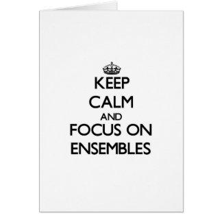 Keep Calm and focus on ENSEMBLES Greeting Card