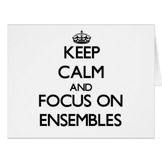 Keep Calm and focus on ENSEMBLES Large Greeting Card