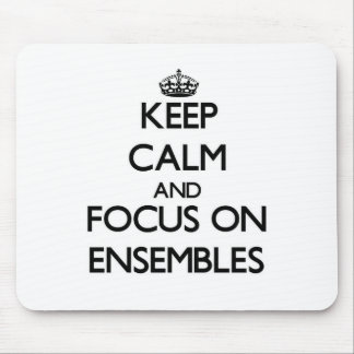 Keep Calm and focus on ENSEMBLES Mouse Pads
