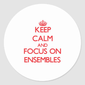 Keep Calm and focus on ENSEMBLES Classic Round Sticker