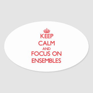 Keep Calm and focus on ENSEMBLES Oval Sticker